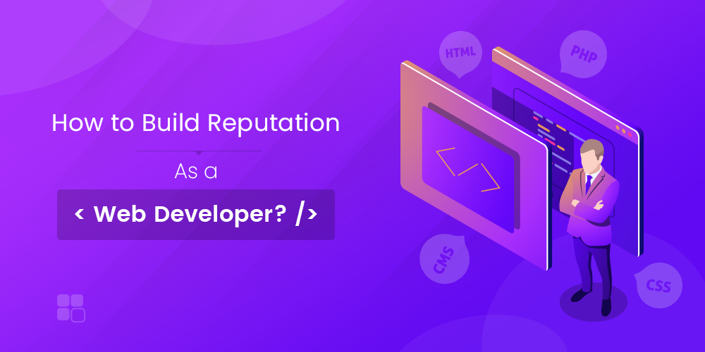 How to Build Your Reputation as a Web Developer?